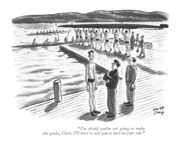 Crew Drawing - I'm Afraid You're Not Going To Make The Grade by Robert J. Day