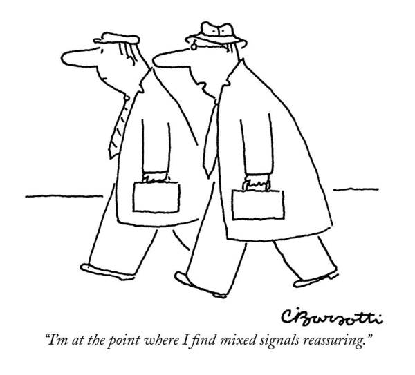 Briefcase Drawing - I'm At The Point Where I Find Mixed Signals by Charles Barsotti