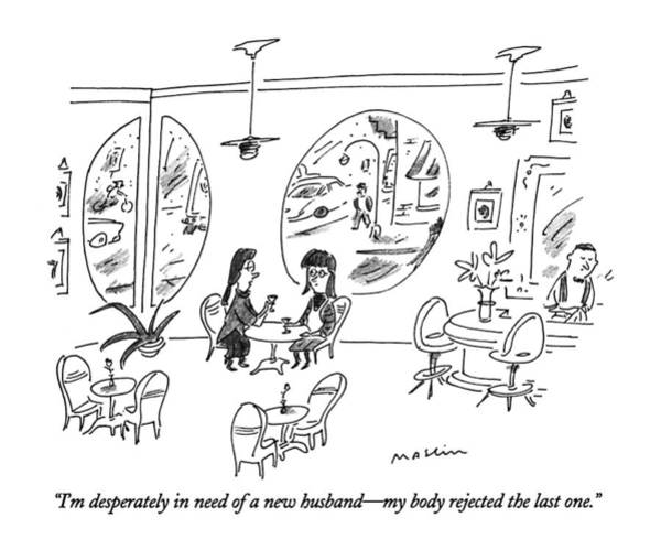 1 Drawing - I'm Desperately In Need Of A New Husband - by Michael Maslin