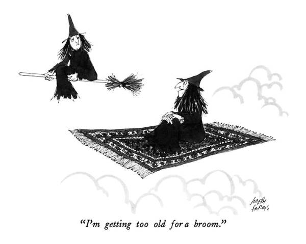 Witches Drawing - I'm Getting Too Old For A Broom by Joseph Farris