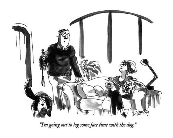 Leash Drawing - I'm Going Out To Log Some Face Time With The Dog by Donald Reilly