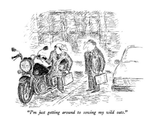 Wall Art - Drawing - I'm Just Getting Around To Sowing My Wild Oats by Edward Koren