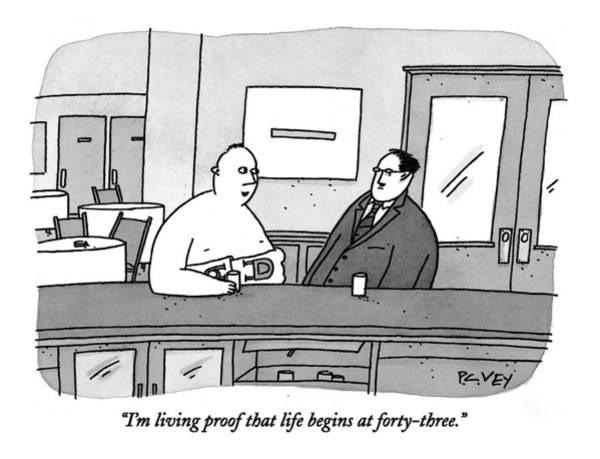 Childishness Drawing - I'm Living Proof That Life Begins At Forty-three by Peter C. Vey