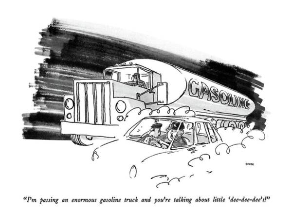 Drawing - I'm Passing An Enormous Gasoline Truck And You're by George Booth