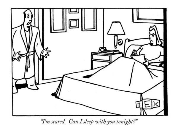 Childishness Drawing - I'm Scared.  Can I Sleep With You Tonight? by Bruce Eric Kaplan