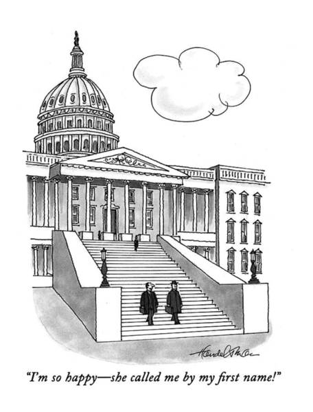 Capitol Drawing - I'm So Happy-she Called Me By My First Name! by J.B. Handelsman