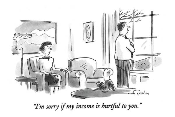 1993 Drawing - I'm Sorry If My Income Is Hurtful To You by Mike Twohy