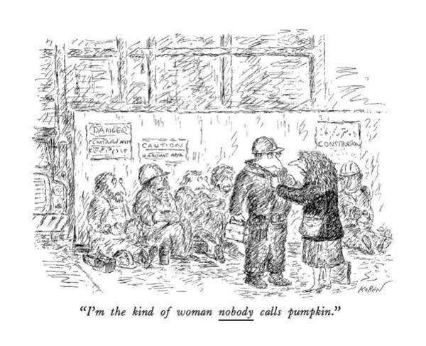 Nobody Drawing - I'm The Kind Of Woman Nobody Calls Pumpkin by Edward Koren