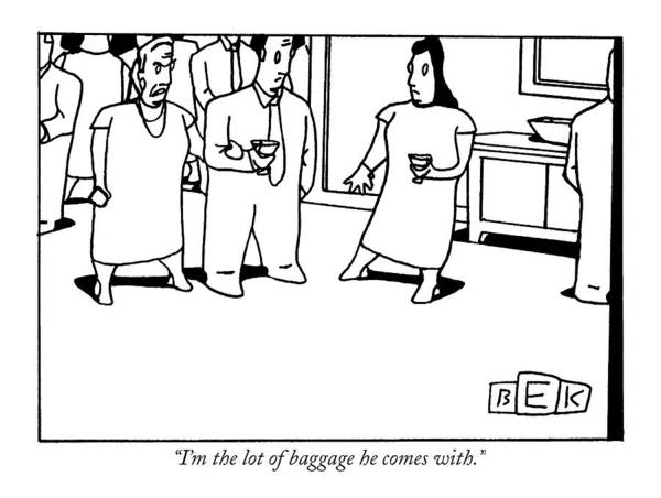 Flirting Drawing - I'm The Lot Of Baggage He Comes With by Bruce Eric Kaplan