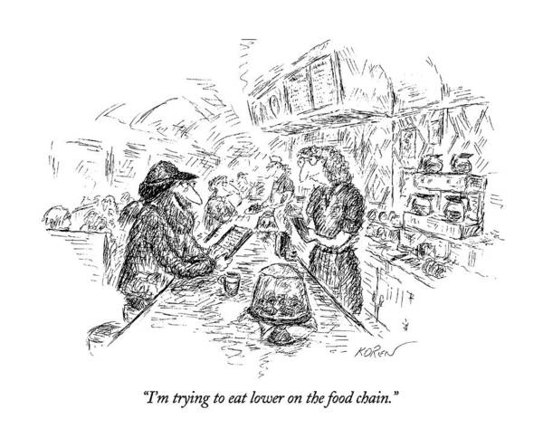 Waitress Wall Art - Drawing - I'm Trying To Eat Lower On The Food Chain by Edward Koren