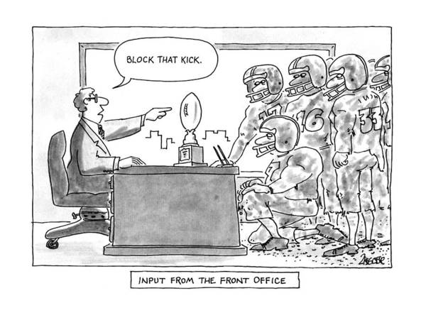 Football Drawing - Input From The Front Office by Jack Ziegler