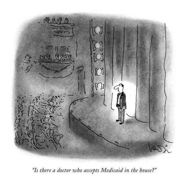 Drawing - Is There A Doctor Who Accepts Medicaid by Arnie Levin