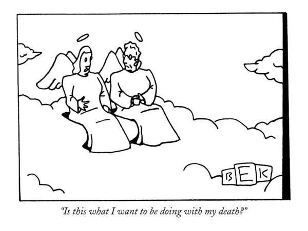 Mythology Drawing - Is This What I Want To Be Doing With My Death? by Bruce Eric Kaplan