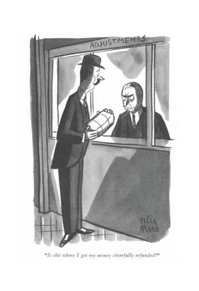 Drawing - Is This Where I Get My Money Cheerfully Refunded? by Peter Arno