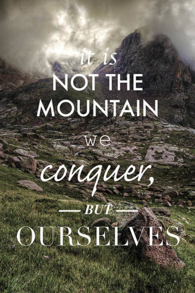 Wall Art - Photograph - It Is Not The Mountain We Conquer But Ourselves by Aaron Spong