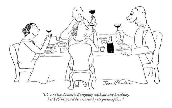 Wine Drawing - It's A Naive Domestic Burgundy Without Any by James Thurber
