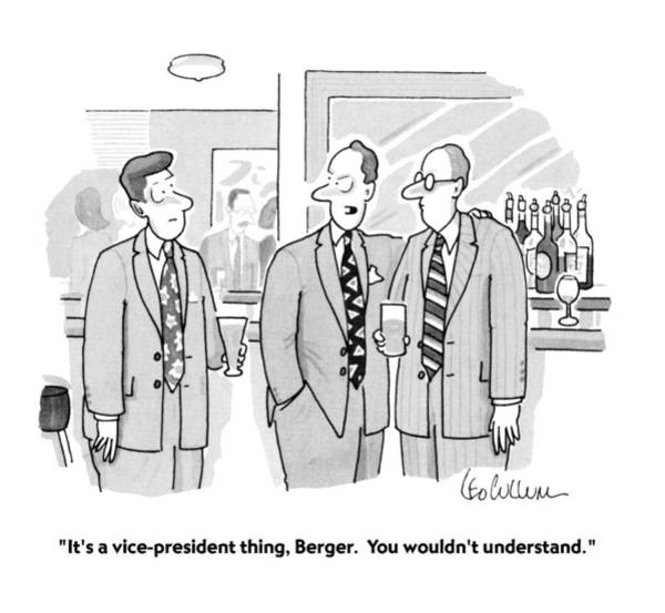 Arrogance Drawing - It's A Vice-president Thing by Leo Cullum