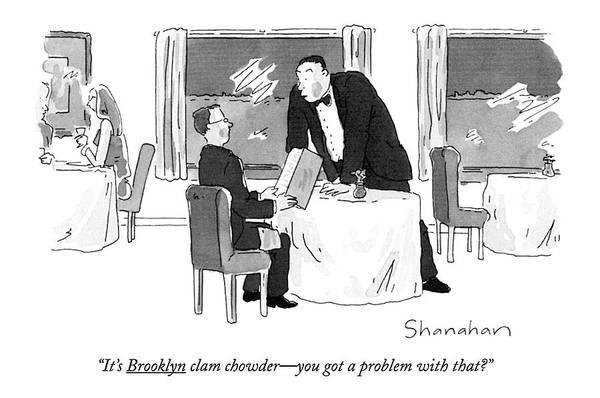 Service Drawing - It's Brooklyn Clam Chowder - You Got A Problem by Danny Shanahan