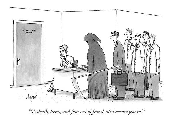 2004 Drawing - It's Death, Taxes, And Four Out Of Five Dentists by Tom Cheney