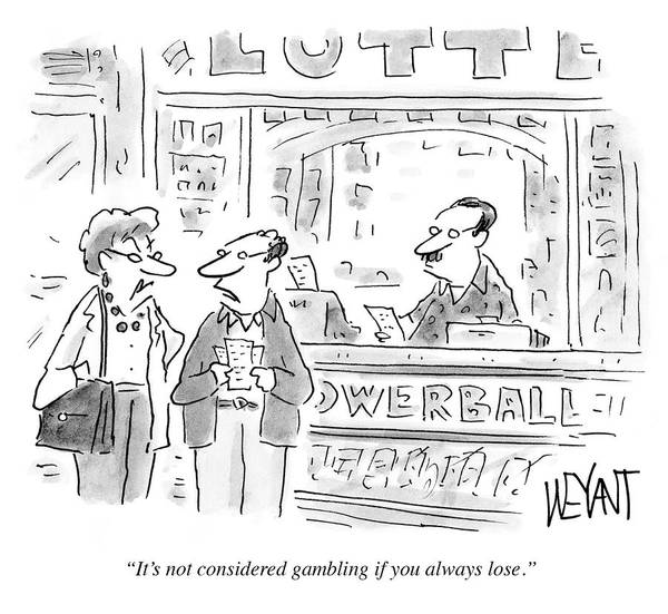 Spouse Drawing - It's Not Considereed Gambling If You Always Lose by Christopher Weyant