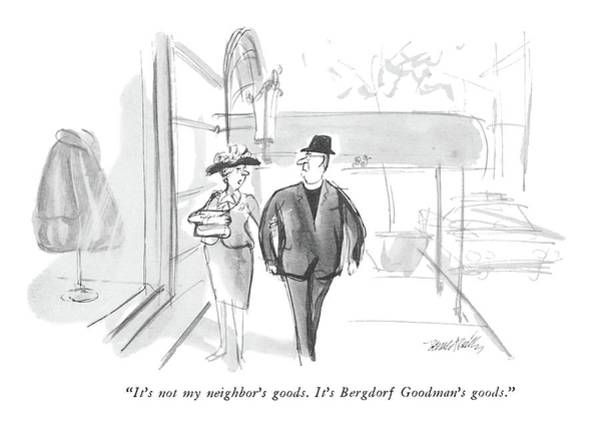 November 11th Drawing - It's Not My Neighbor's Goods.  It's Bergdorf by Donald Reilly