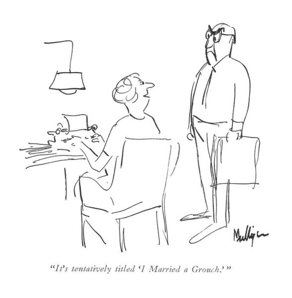 Spouse Drawing - It's Tentatively Titled 'i Married A Grouch.' by James Mulligan