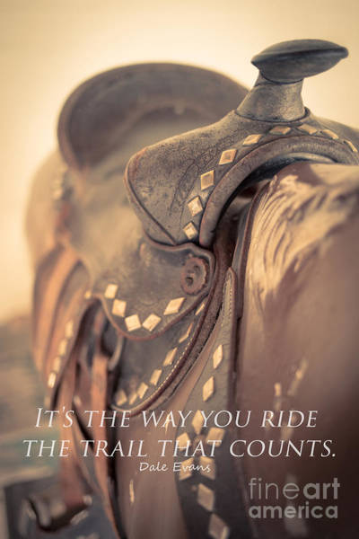 Wall Art - Photograph - It's The Way You Ride The Trail Dale Evans Quote by Edward Fielding