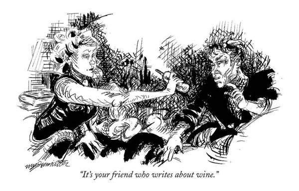 Wine Drawing - It's Your Friend Who Writes About Wine by William Hamilton