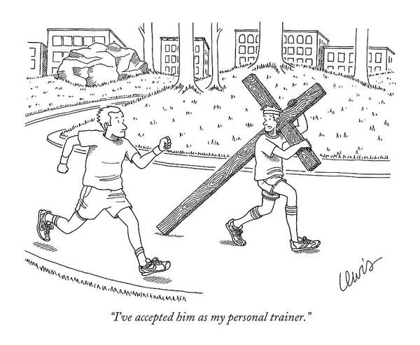 Jesus Drawing - ?i?ve Accepted Him As My Personal Trainer.? by Eric Lewis