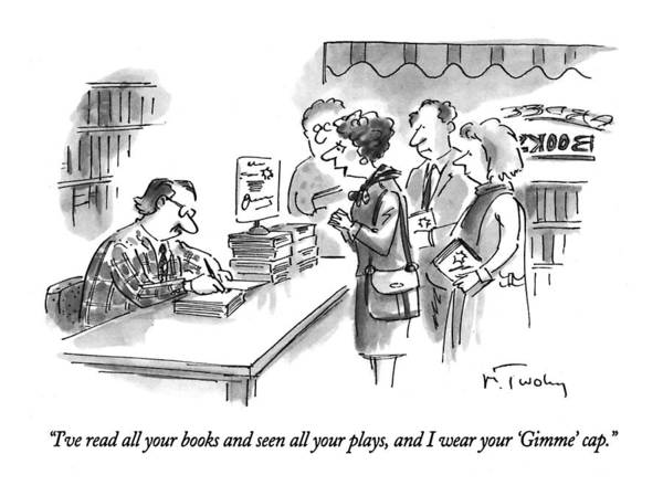 Authors Drawing - I've Read All Your Books And Seen All Your Plays by Mike Twohy