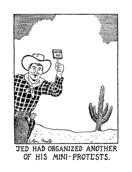 Cowboy Drawing - Jed Had Organized Another Of His Mini-protests by Glen Baxter