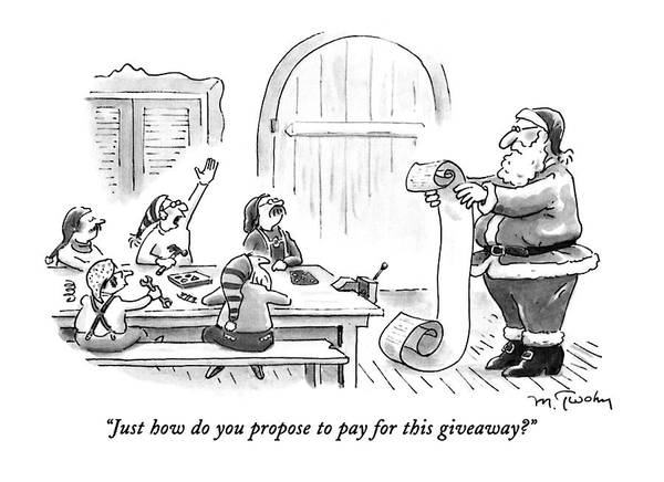 Elves Drawing - Just How Do You Propose To Pay For This Giveaway? by Mike Twohy
