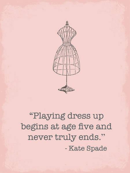 Digital Art - Kate Spade Dress Up Quote by Nancy Ingersoll