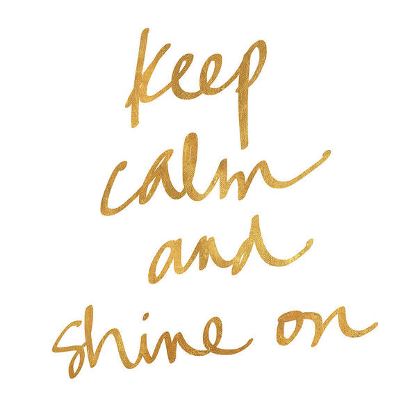 Shining Digital Art - Keep Calm And Shine On by Sd Graphics Studio