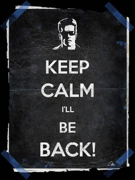 101 Digital Art - Keep Calm I'll Be Back 14b by Filippo B