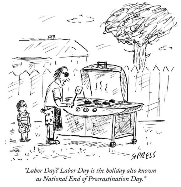 Satire Drawing - Labor Day Is The Holiday Also Known As National by David Sipress