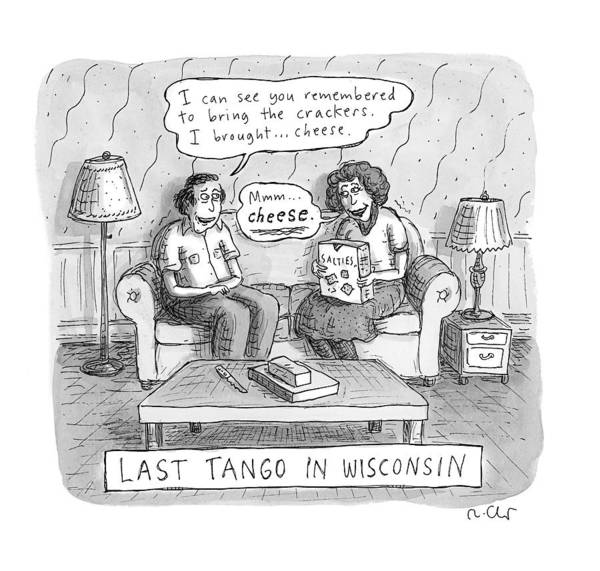Cheese Drawing - Last Tango In Wisconsin by Roz Chast