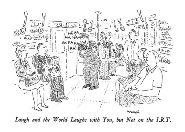 Laugh Drawing - Laugh And The World Laughs by Robert Mankoff