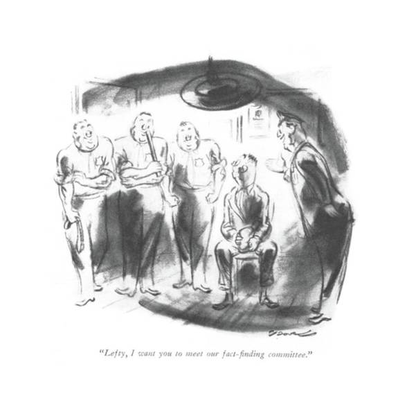 Wall Art - Drawing - Lefty, I Want You To Meet Our Fact-?nding by Leonard Dove