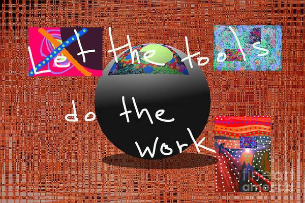 Digital Art - Let The Tools Do The Work by Walter Paul Bebirian