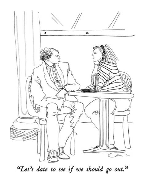April 6th Drawing - Let's Date To See If We Should Go Out by Richard Cline