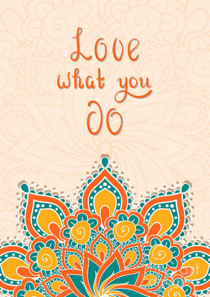 Wall Art - Digital Art - Lettering With Mandala. Love What You by Cerama ama
