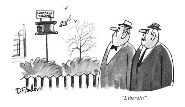 Sign Drawing - Liberals! by Dana Fradon
