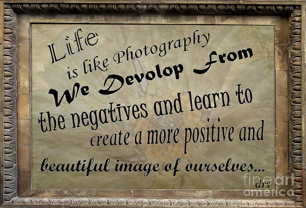 Photograph - Life Is Like Photography by Diana Raquel Sainz