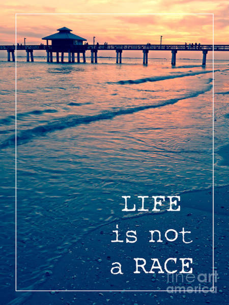 Saying Photograph - Life Is Not A Race by Edward Fielding