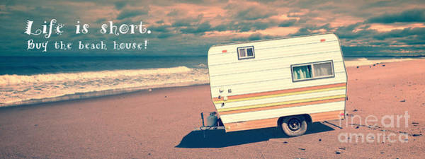 Camping Photograph - Life Is Short Buy The Beach House by Edward Fielding