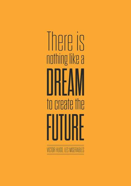 Wall Art - Digital Art - There Is Nothing Like A Dream To Create The Future Victor Hugo, Inspirational Quotes Poster by Lab No 4 - The Quotography Department