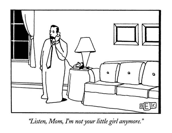 Adult Drawing - Listen, Mom, I'm Not Your Little Girl Anymore by Bruce Eric Kaplan