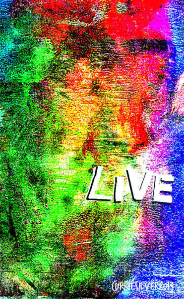 Wall Art - Digital Art - Live by Currie Silver