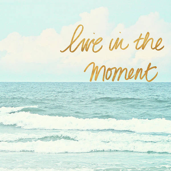 Live Digital Art - Live In The Moment by Bruce Nawrocke
